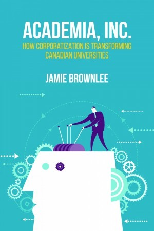 Academia Inc.: How Corporatization Is Transforming Canadian Universities