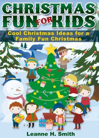 Christmas Fun for Kids! Discover Cool Christmas Ideas & Traditions for a Family Fun Holiday (Childrens Christmas Books Book 2)