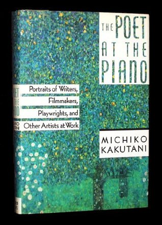 The Poet at the Piano: Portraits of Writers, Filmmakers, Playwrights, and Other Artists at Work