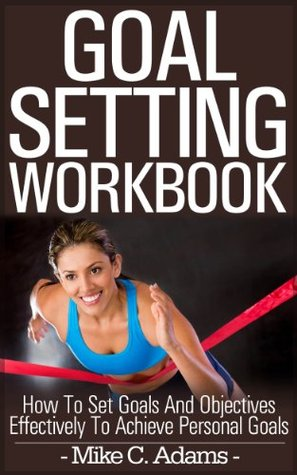 Goal setting workbook - How to set goals and objectives effectively to achieve personal goals, 2 bonuses included : goal setting worksheet and goal setting quotes (a Pain Free Book Process)