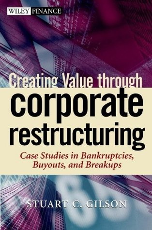 Creating Value through Corporate Restructuring: Case Studies in Bankruptcies, Buyouts, and Breakups (Wiley Finance Book 95)