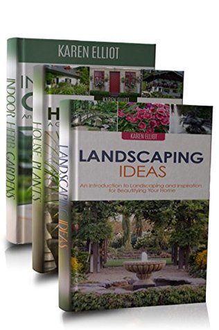 Gardening Box Set #3: Landscaping Ideas, Indoor Herb Gardens, House Plants (Introductions and Explanations)