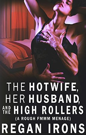 The Hotwife, Her Husband, and the High Rollers: Part One: (A Rough FMMM Menage) (Hotwife Holidays Book 1)