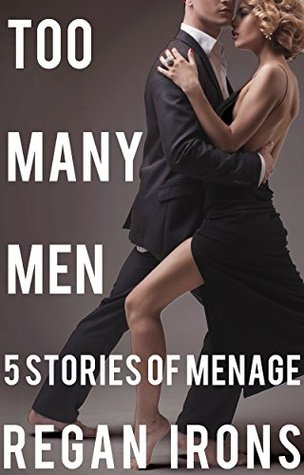 Too Many Men: (5 Stories of Menage) (Erotica Short Story Bundle Book 1)