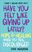 Have You Felt Like Giving U...