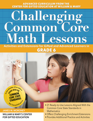 Challenging Common Core Math Lessons (Grade 6): Activities and Extensions for Gifted and Advanced Learners in Grade 6