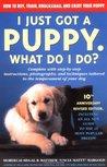 I Just Got a Puppy.: What Do I Do?