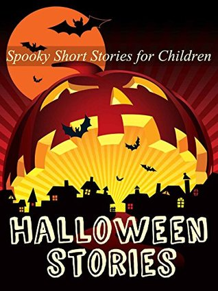 Halloween Stories: Spooky Halloween Ghost Stories and Short Stories for Kids