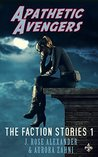 Apathetic Avengers (The Faction Stories Book 1)