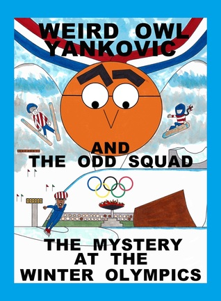 WEIRD OWL YANKOVIC AND THE ODD SQUAD: THE MYSTERY AT THE WINTER OLYMPICS