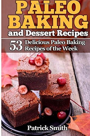 Paleo Baking and Dessert Recipes: 53 Delicious Paleo Baking Recipes of the Week: 2
