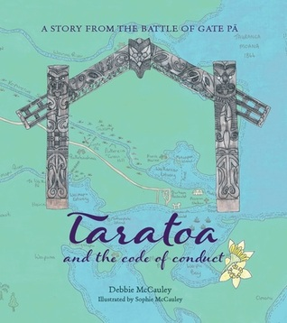 Ebook Taratoa and the Code of Conduct: A Story from the Battle of Gate Pā (Tauranga Moana Stories, #1) by Debbie McCauley read!