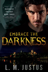 Embrace the Darkness by L.M. Justus