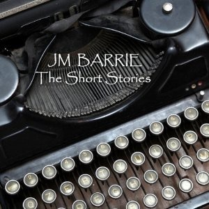 J M Barrie: The Short Stories