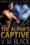 Bundle 1: Taken / Pursuit / Flight (The Alpha's Captive, #1-3)