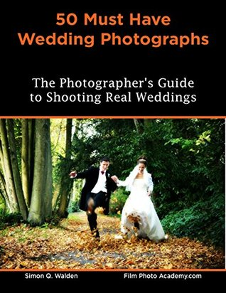 NEW: 50 Must Have Wedding Photographs: Print Replica: Real Weddings for Real Photographers