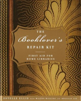 The Booklover's Repair Kit: First Aid for Home Libraries