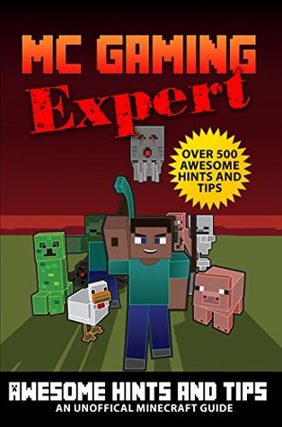 Minecraft: Over 500 Awesome Minecraft Hints & Tips (MineCraft Gaming Expert - Unofficial Minecraft Guides (Minecraft Handbooks, Minecraft Comics & Minecraft Books for kids) Book 2)