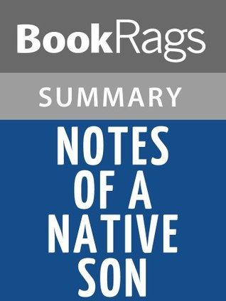 notes of a native son summary essay Where strunk and white succeed in producing a quick summary of writing rules, they fail in writing style of notes to a native son essay.