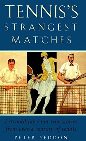 tennis-s-strangest-matches-extraordinary-but-true-stories-from-over-a-century-of-tennis