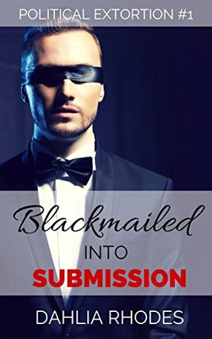 Blackmailed into Submission (Political Extortion Book 1)