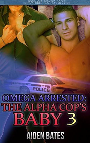 The Alpha Cop's Baby 3 (Omega Arrested #3)