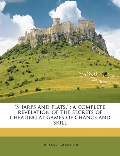 'Sharps and Flats.': A Complete Revelation of the Secrets of Cheating at Games of Chance and Skill