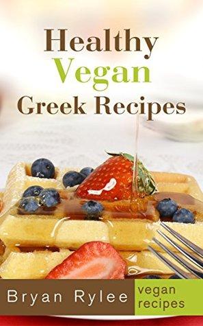 Vegan cookbook healthy vegan greek recipes by bryan rylee 23356215 forumfinder Choice Image