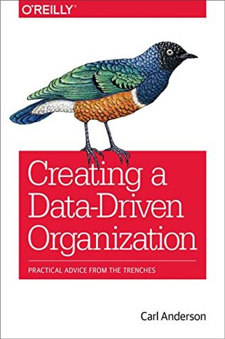Creating a Data-Driven Organization by Carl  Anderson
