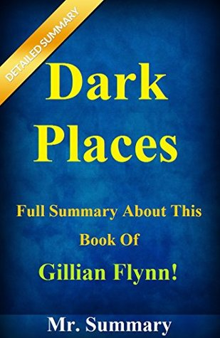 Dark Places: Full Summary About This Book Of Gillian Flynn! ( BONUS: Along With Analysis And Fun Quizzes!) (Dark Places: A Detailed Summary And Analysis--- Dark,Paperback, Novel, Dvd, Audiobook)