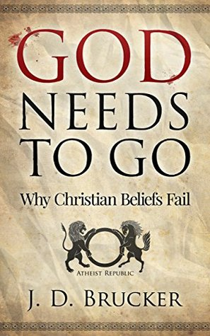 God Needs To Go by J.D. Brucker