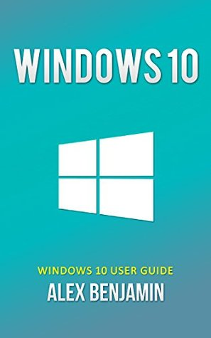 Windows 10: Windows 10 User Guide (Tech Geek Book 4)