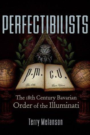 Perfectibilists: The 18th Century Bavarian Order of the Illuminati