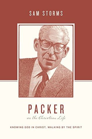 Packer on the Christian Life: Knowing God in Christ, Walking by the Spirit(Theologians on the Christ