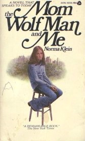 Mom, the Wolf Man, and Me by Norma Klein