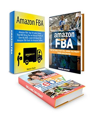 Selling On Amazon And E-Bay Box Set: Top 10 Tools, 10 Latest Items And A Great Guide That Will Bring You Profit Using Amazon FBA and Selling On Ebay