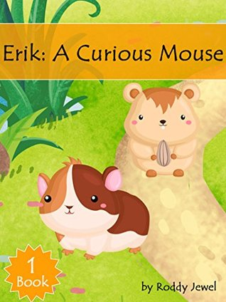 Kid Books : Erik: A Curious Mouse Book 1: Adventure ,Children's Books, Kids Books, Bedtime Stories For Kids, Kids Animal Book
