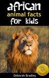 African Animal Facts For Kids by Deborah Bradley