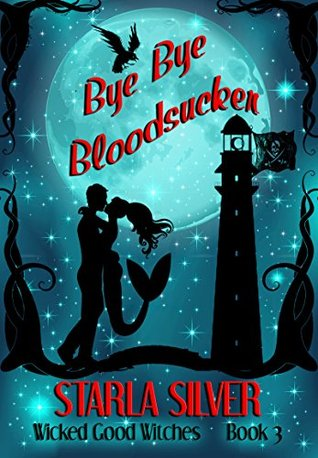 Bye Bye Bloodsucker (Wicked Good Witches #3)