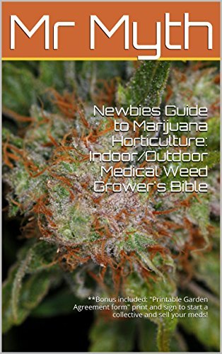 "Newbies Guide to Marijuana Horticulture: Indoor/Outdoor Medical Weed Grower's Bible: **Bonus included: ""Printable Garden Agreement form"" print and sign to start a collective and sell your meds!"