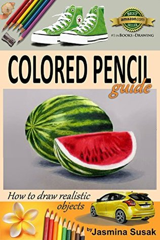 Colored Pencil Guide - How to Draw Realistic Objects: with colored pencils, Still Life Drawing Lessons, Realism, Learn How to Draw, Art Book, Illustrations, Step-by-Step drawing tutorials, Techniques