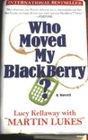Who Moved My Blackberry?: A Novel