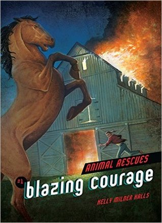 Blazing courage (animal rescues #1) by Kelly Milner Halls