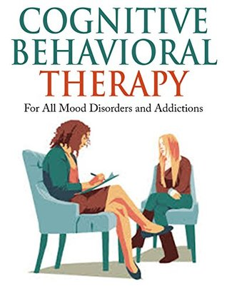 Cognitive Behavioral Therapy: For All Mood Disorders and ...
