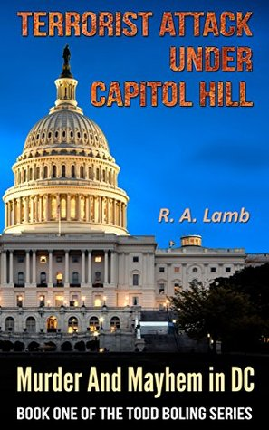 Terrorist Attack Under Capitol Hill: Murder And Mayhem In D.C. (Todd Boling Series Book 1)
