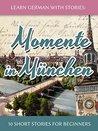 Learn German with Stories: Momente in München - 10 Short Stories for Beginners (Dino lernt Deutsch 4)