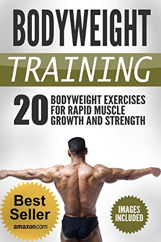 Bodyweight Training: 20 Bodyweight Exercises For Rapid Muscle Growth And Strength (WITH PICTURES)