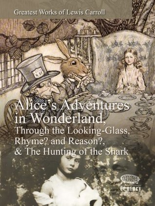 Greatest Works of Lewis Carroll: Alice's Adventures in Wonderland, Through the Looking-Glass, Rhyme? and Reason? & The Hunting of the Snark