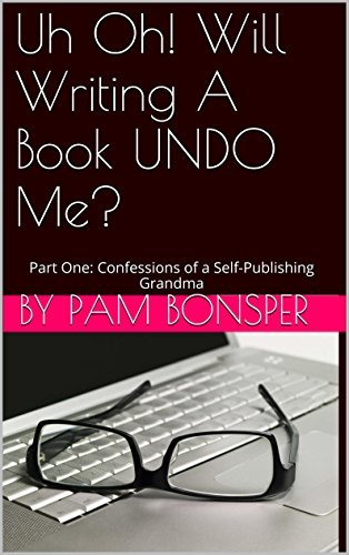 Uh Oh! Will Writing A Book UNDO Me? (Confessions of a Self-Publishing Grandma, #1)