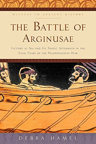 The Battle of Arginusae (Witness to Ancient History)
